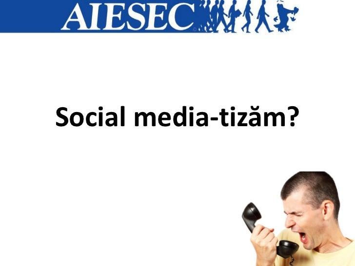 Social media-tizăm?