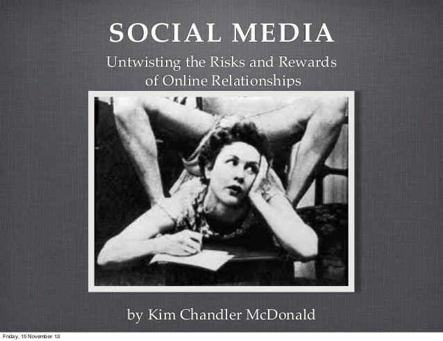 SOCIAL MEDIA Untwisting the Risks and Rewards of Online Relationships  by Kim Chandler McDonald Friday, 15 November 13