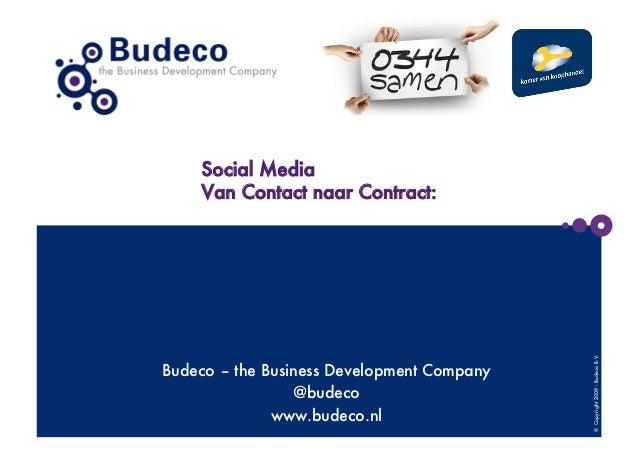 Social Media     Van Contact naar Contract:                                             © Copyright 2009 - Budeco B.V.Bude...