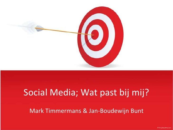 Social Media; Watpastbijmij?<br />Mark Timmermans & Jan-Boudewijn Bunt<br />