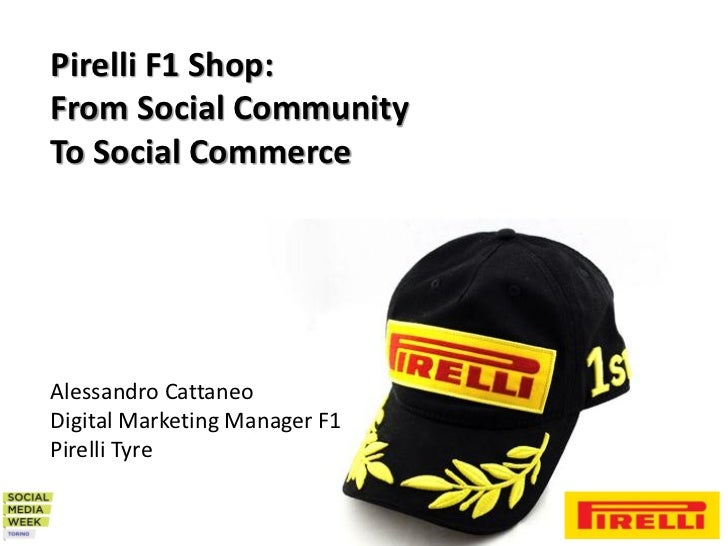 Pirelli F1 Shop:From Social CommunityTo Social CommerceAlessandro CattaneoDigital Marketing Manager F1Pirelli Tyre