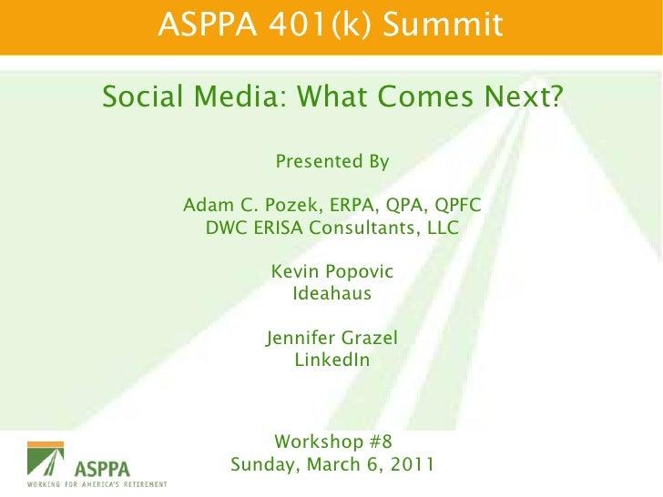 ASPPA 401(k) Summit<br />Social Media: What Comes Next?<br />Presented By<br />Adam C. Pozek, ERPA, QPA, QPFC<br />DWC ER...