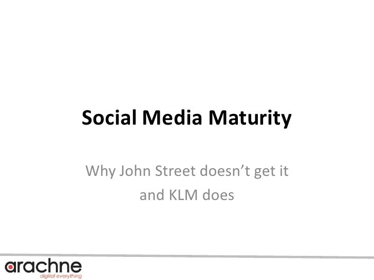 Social Media Maturity<br />Why John Street doesn't get it <br />and KLM does<br />