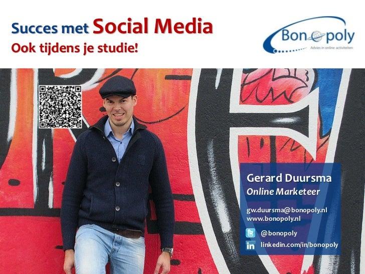 Succes met Social MediaOok tijdens je studie!                          Gerard Duursma                          Online Mark...