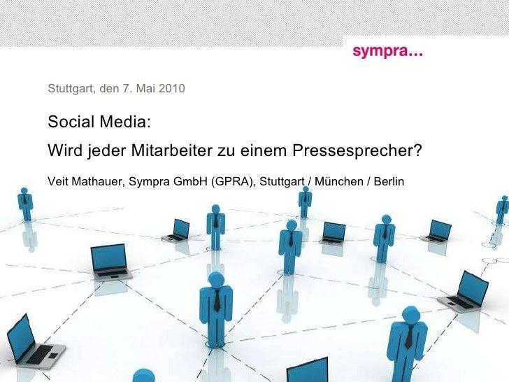 Stuttgart, den 7. Mai 2010    Social Media: Wird jeder Mitarbeiter zu einem Pressesprecher?   7. Mai 2010 Social Media:  W...