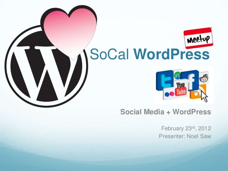 SoCal WordPress   Social Media + WordPress              February 23rd, 2012             Presenter: Noel Saw