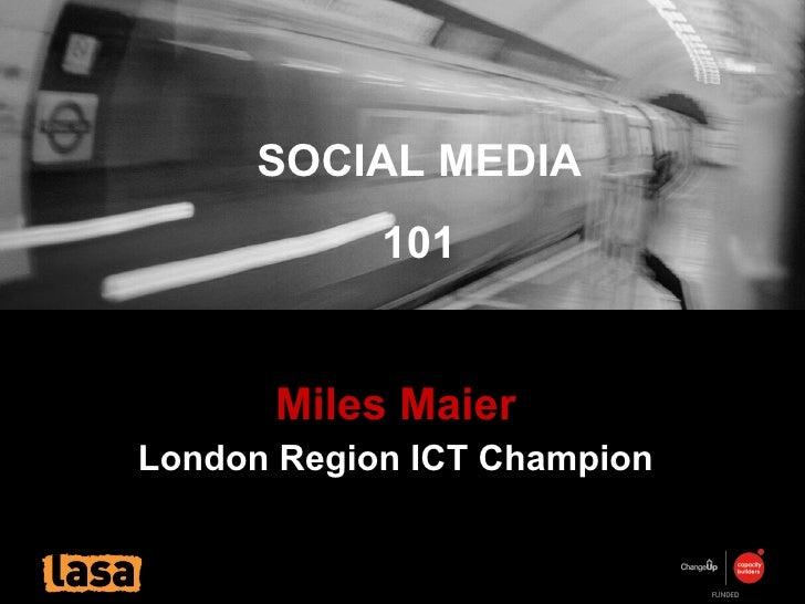 Miles Maier London Region ICT Champion SOCIAL MEDIA 101