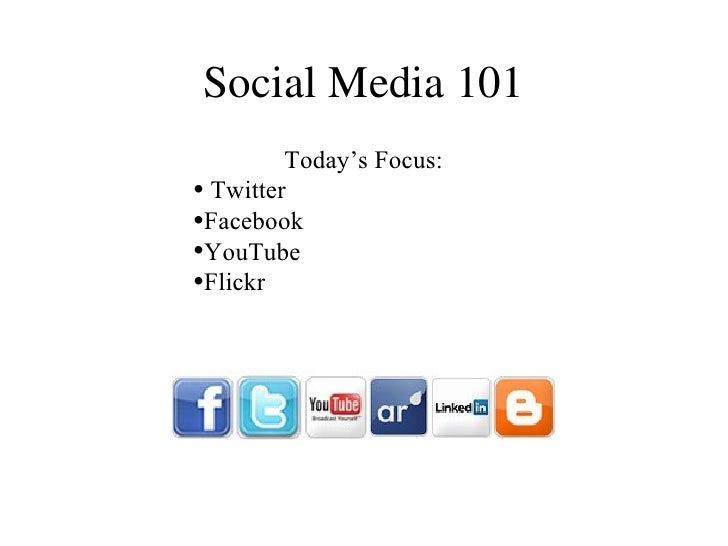 Social Media 101 <ul><li>Today's Focus: </li></ul><ul><li>Twitter </li></ul><ul><li>Facebook </li></ul><ul><li>YouTube </l...