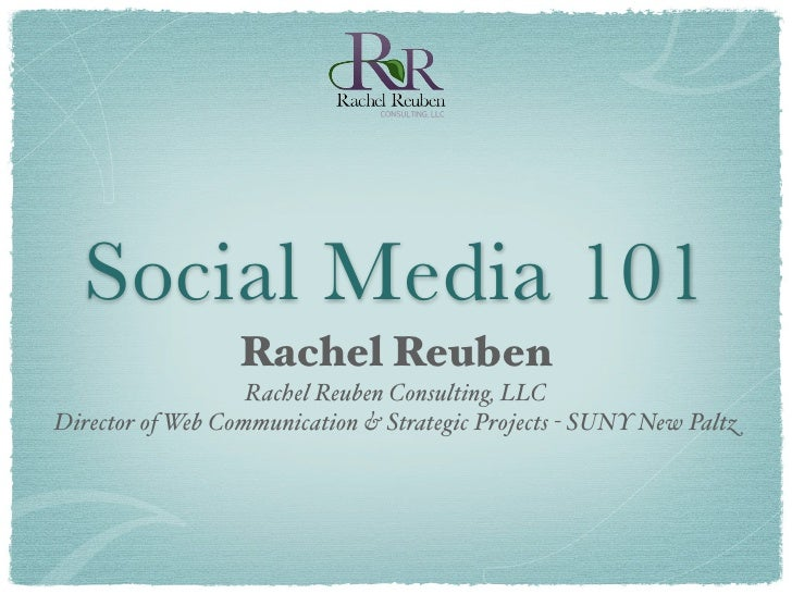 Social Media 101                   Rachel Reuben                    Rachel Reuben Consulting, LLC Director of Web Communic...