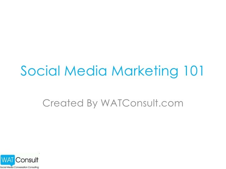 Social Media Marketing 101 Created By WATConsult.com
