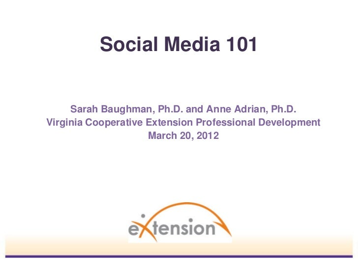 Social Media 101     Sarah Baughman, Ph.D. and Anne Adrian, Ph.D.Virginia Cooperative Extension Professional Development  ...