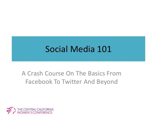 Social Media 101 A Crash Course On The Basics From Facebook To Twitter And Beyond