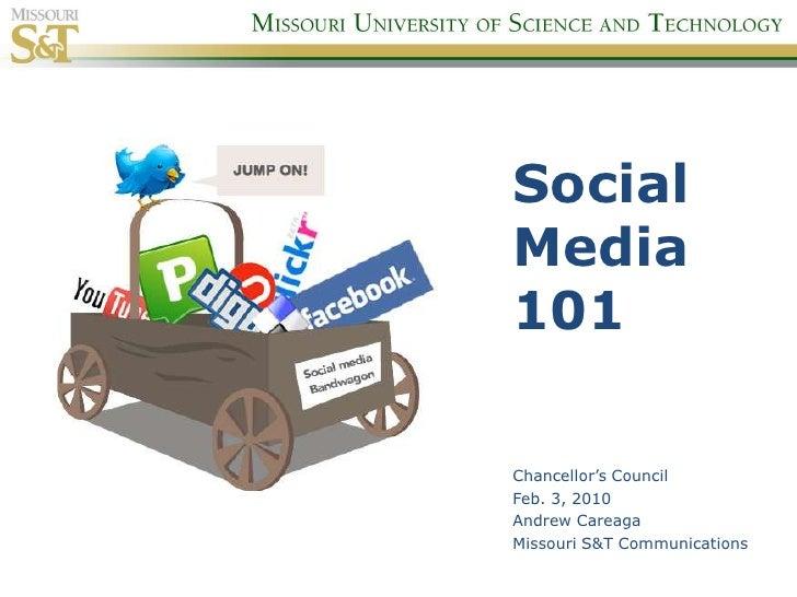 Social Media 101<br />Chancellor's Council<br />Feb. 3, 2010<br />Andrew Careaga<br />Missouri S&T Communications<br />