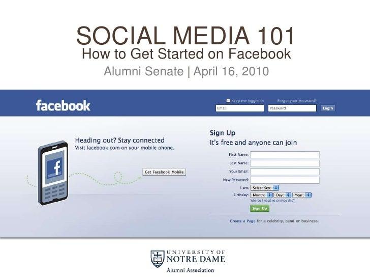 SOCIAL media 101<br />How to Get Started on Facebook<br />Alumni Senate   April 16, 2010<br />