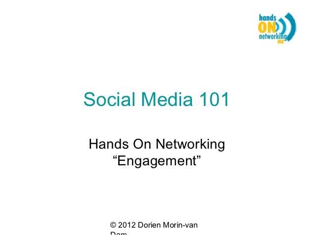"""Social Media 101Hands On Networking   """"Engagement""""   © 2012 Dorien Morin-van"""