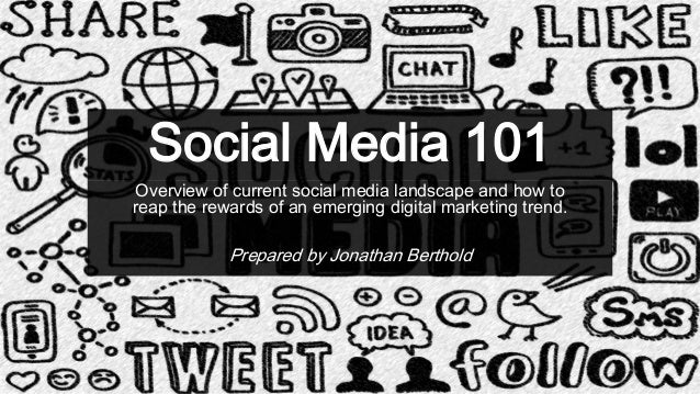 Social Media 101 Overview of current social media landscape and how to reap the rewards of an emerging digital marketing t...