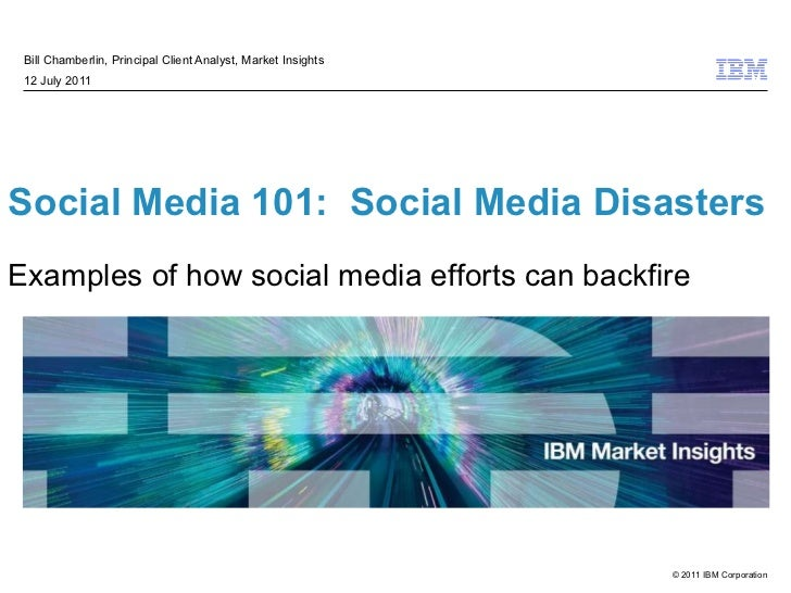 Social Media 101:  Social Media Disasters  Examples of how social media efforts can backfire Bill Chamberlin, Principal Cl...