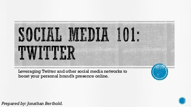Leveraging Twitter and other social media networks to boost your personal brand's presence online. Prepared by: Jonathan B...