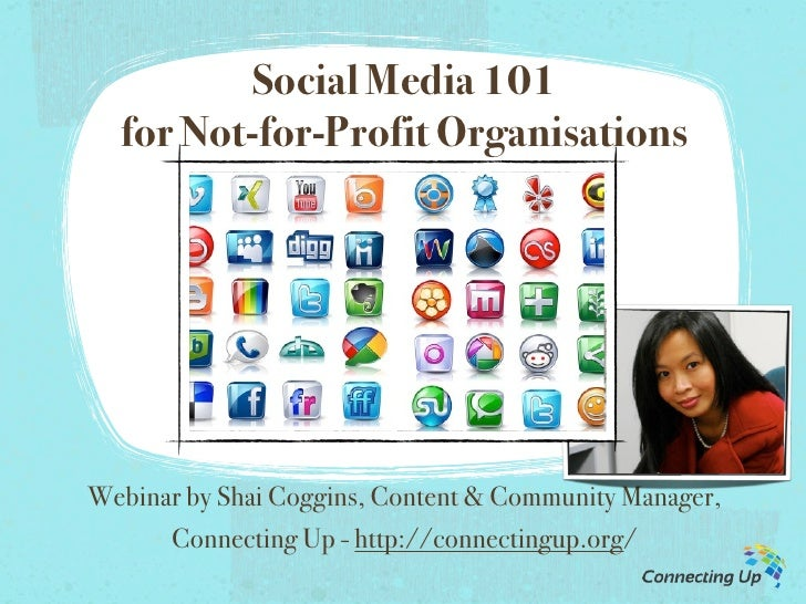 Social Media 101  for Not-for-Profit OrganisationsWebinar by Shai Coggins, Content & Community Manager,      Connecting Up...
