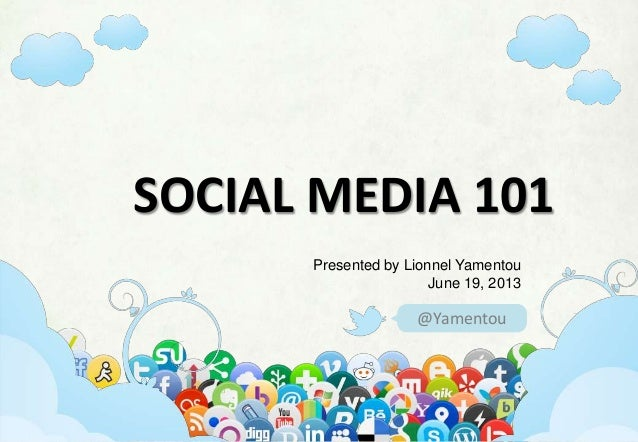 #socialmedia101, #facebook, #twitter, #google+, #pinterest, #linkedin@YamentouSOCIAL MEDIA 101Presented by Lionnel Yamento...