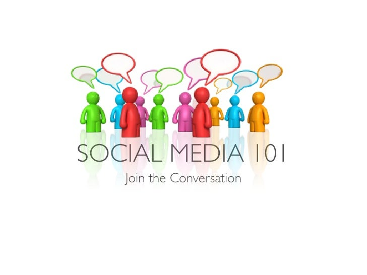 SOCIAL MEDIA 101    Join the Conversation