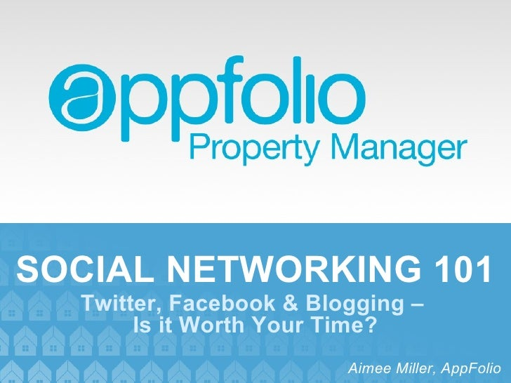 SOCIAL NETWORKING 101 Aimee Miller, AppFolio Twitter, Facebook & Blogging –  Is it Worth Your Time?