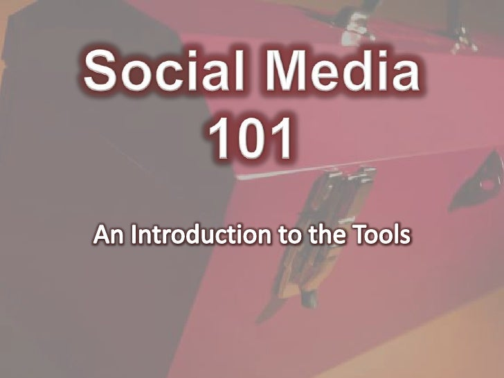 Social Media 101<br />An Introduction to the Tools<br />