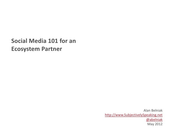 Social Media 101 for anEcosystem Partner                                                  Alan Belniak                    ...