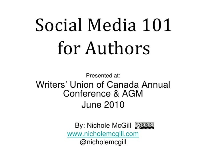 Social Media 101for Authors<br />Presented at:<br />Writers' Union of Canada Annual Conference & AGM<br />June 2010<br />B...