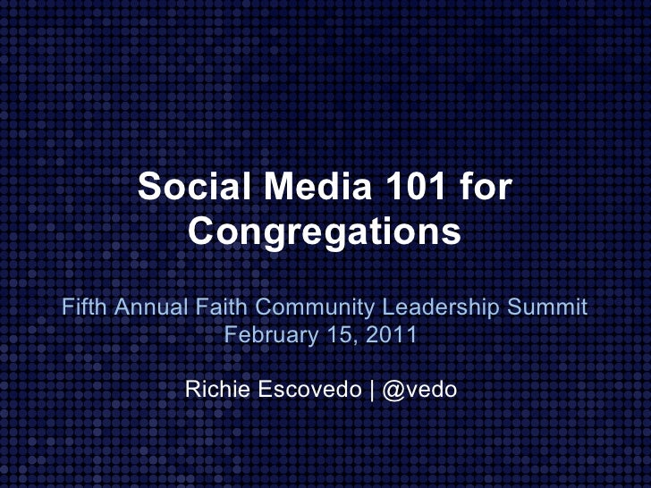 Social Media 101 for        CongregationsFifth Annual Faith Community Leadership Summit               February 15, 2011   ...