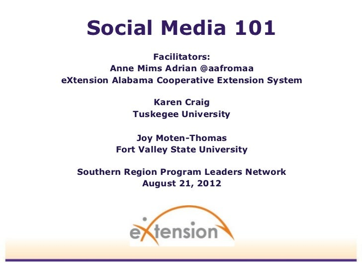 Social Media 101                 Facilitators:         Anne Mims Adrian @aafromaaeXtension Alabama Cooperative Extension S...