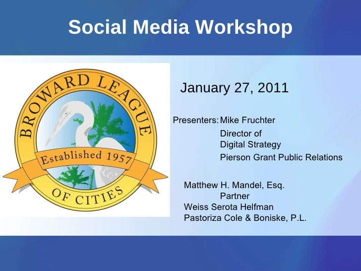Social Media Workshop January 27, 2011   Presenters: Mike Fruchter Director of  Digital Strategy Pierson Grant Public Rela...