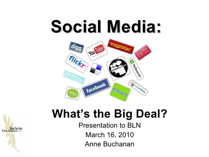 Social Media: What's the Big Deal? Presentation to BLN March 16, 2010 Anne Buchanan