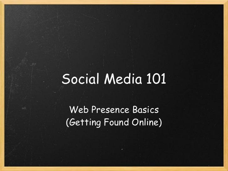 Social Media 101 Web Presence Basics(Getting Found Online)