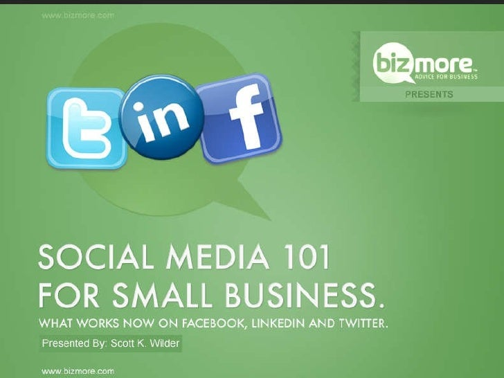 Social Media 101 Facebook, LinkedIn and Twitter Scott K. Wilder