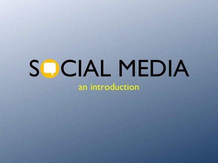SOCIAL MEDIA an introduction