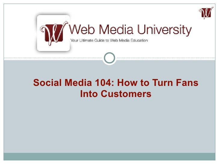 Social Media 104: How to Turn Fans Into Customers