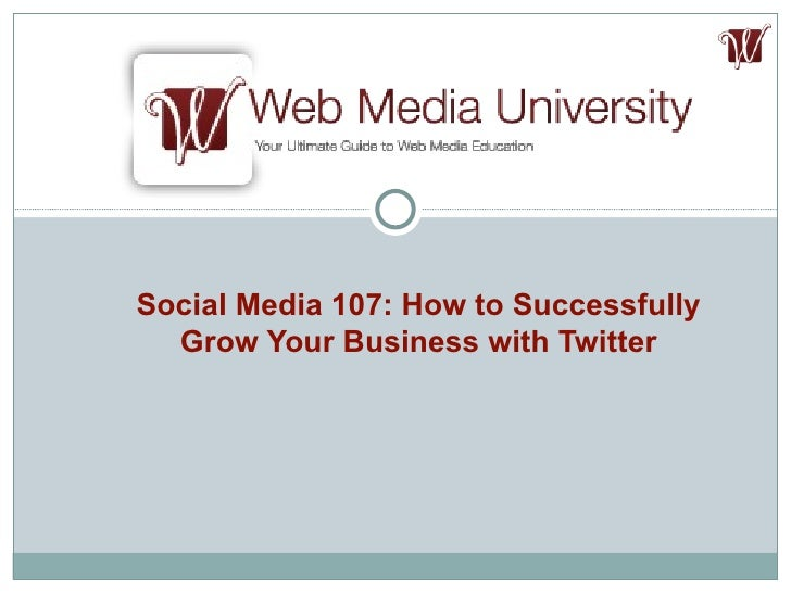 Social Media 107  How to Successfully Grow Your Business With Twitter