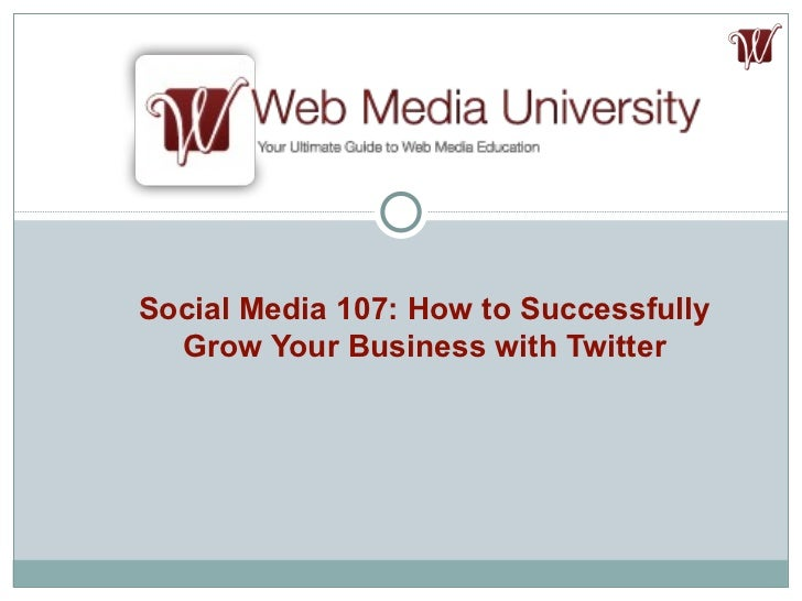 Socialmedia107howtosuccessfullygrowyourbusinesswithtwitter 111031212931 Phpapp02