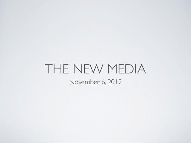 THE NEW MEDIA   November 6, 2012