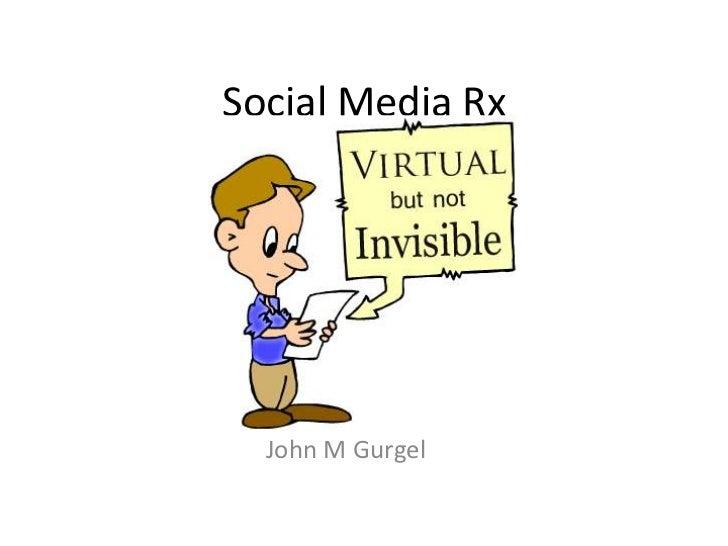 Social Media Rx<br />John M Gurgel<br />
