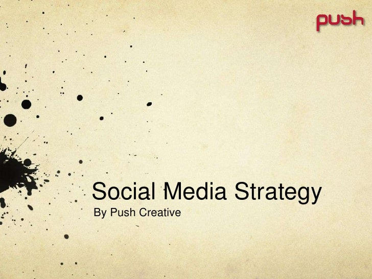 Social Media Strategy<br />By Push Creative<br />