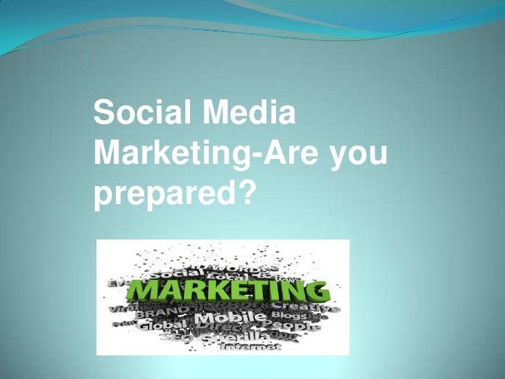 Social Media Marketing-Are you prepared?<br />