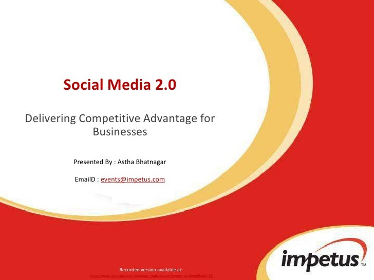 Social Media 2.0Delivering Competitive Advantage for Businesses<br />Presented By : Astha Bhatnagar <br />EmailD : events@...