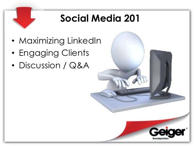 Social Media 201 • Maximizing LinkedIn • Engaging Clients • Discussion / Q&A