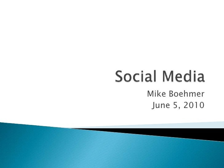 Social Media<br />Mike Boehmer<br />June 5, 2010<br />