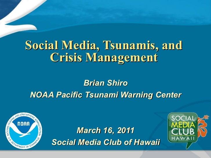 Social Media, Tsunamis, and Crisis Management Brian Shiro NOAA Pacific Tsunami Warning Center March 16, 2011 Social Media ...