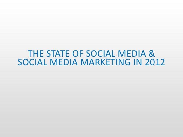 THE STATE OF SOCIAL MEDIA &SOCIAL MEDIA MARKETING IN 2012
