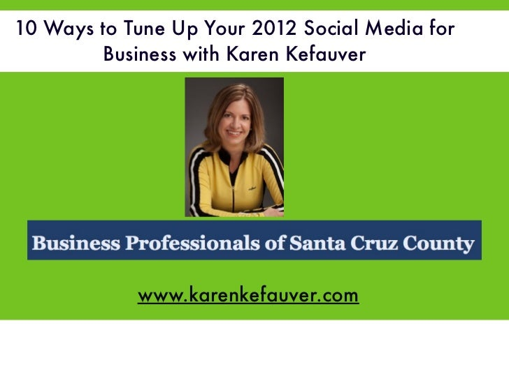 10 Ways to Tune Up Your 2012 Social Media for        Business with Karen Kefauver            www.karenkefauver.com