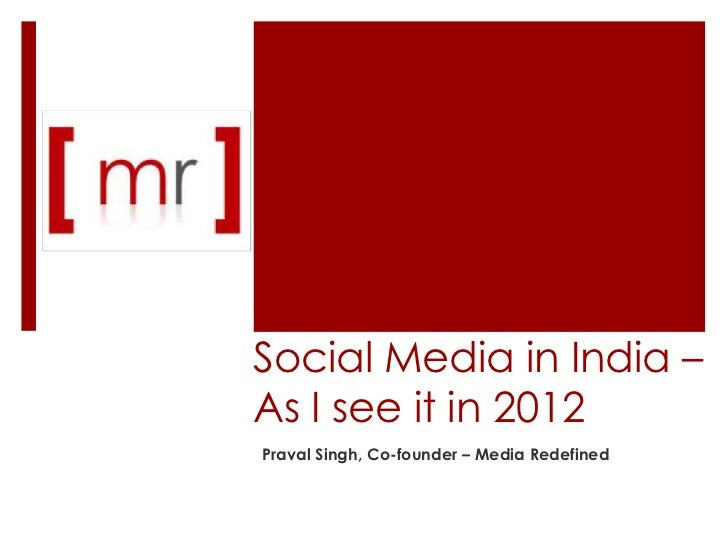 Social Media in India –As I see it in 2012Praval Singh, Co-founder – Media Redefined